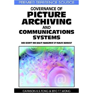 Governance of Picture Archiving and Communications Systems: Data Security and Quality Management of Filmless Radiology (Premier Reference Source)