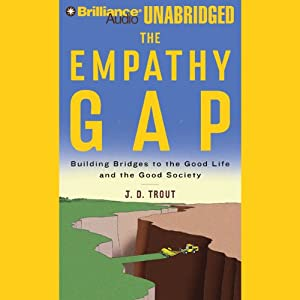 The Empathy Gap: Building Bridges to the Good Life and the Good Society | [J. D. Trout]