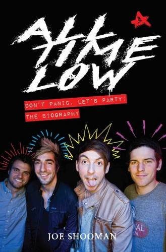 All Time Low: Don't Panic, Let's Party: The Biography