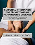 Natural Therapies for Symptoms of Parkinson's Disease: Alternative Treatments for Specific Symptoms