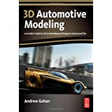 3D Automotive Modeling: An Insider's Guide to 3D Car Modeling and Design for Games and Filmby Andrew Gahan