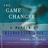 The Game Changer: A Memoir of Disruptive Love