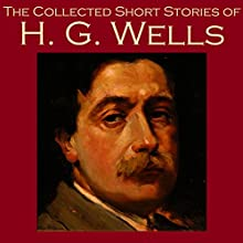 The Collected Short Stories of H. G. Wells Audiobook by H. G. Wells Narrated by Cathy Dobson