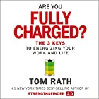 Are You Fully Charged?: The 3 Keys to Energizing Your Work and Life (       UNABRIDGED) by Tom Rath Narrated by Rick Adamson
