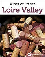 Loire Valley: Guide to the Wines of France: (French Wine Guide) (English Edition)