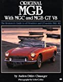 Anders Ditlev Clausager Original MGB: With MGC and MGB GT V8. The Restorer's Guide to all Roadster & GT models 1962-1980.