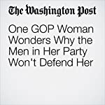 One GOP Woman Wonders Why the Men in Her Party Won't Defend Her | Amanda Carpenter