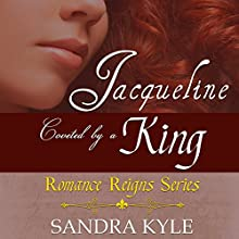 Jacqueline: Coveted by a King: Romance Reigns Series, Book 1 Audiobook by Sandra Kyle Narrated by  Megann