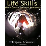 Life Skills: Improve the Quality of Your Life with Metapsychology (Explorations in Metapsychology) ~ Marian K. Volkman