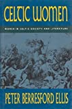 Celtic Women: Women in Celtic Society & Literature (Celtic interest) (0094724601) by Ellis, Peter Berresford