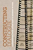 img - for Constructing Dialogue: Screenwriting from Citizen Kane to Midnight in Paris book / textbook / text book