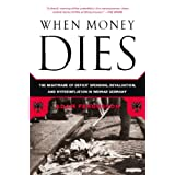 When Money Dies: The Nightmare of Deficit Spending, Devaluation, and Hyperinflation in Weimar Germany ~ Adam Fergusson