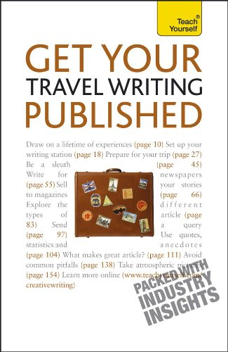 Get Your Travel Writing Published: A Teach Yourself Guide (Teach Yourself: Writing)