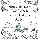Das Leben ist ein listiger Kater | Marie-Sabine Roger