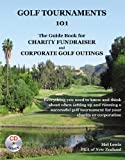 Golf Tournaments 101: The Guidebook for Charity Fundraiser Golf Tournaments