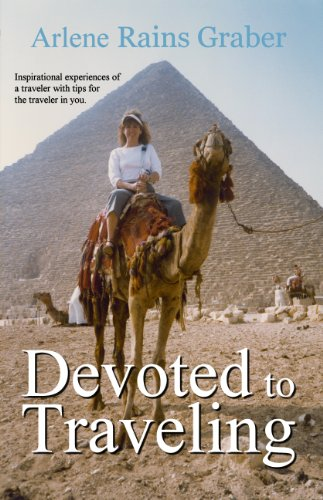 Book: Devoted to Traveling - Inspirational Experiences of a Traveler with Tips for the Traveler in You by Arlene Rains Graber