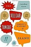 The Vulgar Tongue: Green's History of Slang