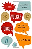 The Vulgar Tongue: Green's History of Slang