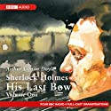 Sherlock Holmes: His Last Bow, Volume One (Dramatised)  by Sir Arthur Conan Doyle Narrated by Full Cast
