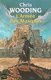 La Croisée des Chemins, Tome 3 : L\'Armée des Masques par Chris Wooding