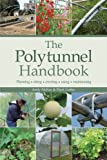 img - for The Polytunnel Handbook: Planning/Siting/Erecting/Using/Maintaining book / textbook / text book