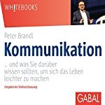 Kommunikation... und was Sie darüber wissen sollten, um sich das Leben leichter zu machen | Peter Brandl