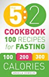 The 5:2 Diet Cook Book: Recipes for the 2-Day Fasting Diet. Makes 500 or 600 Calorie Days Easier and Tastier.
