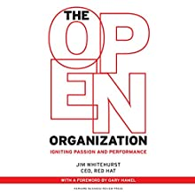 The Open Organization: Igniting Passion and Performance (       UNABRIDGED) by Jim Whitehurst Narrated by James Fouhey