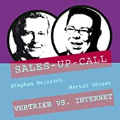 Vertrieb vs. Internet (Sales-up-Call) | Stephan Heinrich, Martin Sänger