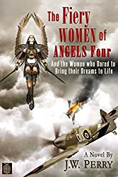 The Fiery Women of Angels Four- And the women who dared to make their dreams come true