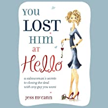 You Lost Him at Hello: From Dating to 'I Do': Secret Strategies from One of America's Top Dating Coaches (       UNABRIDGED) by Jess McCann Narrated by Julia Farhat