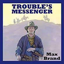 Trouble's Messenger (       UNABRIDGED) by Max Brand Narrated by Jeff Harding