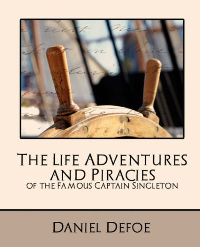 The Life Adventures and Piracies of the Famous Captain Singleton