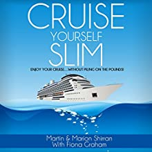 Cruise Yourself Slim: Enjoy Your Cruise...Without Piling on the Pounds! Audiobook by Martin Shirran, Marion Shirran, Fiona Graham Narrated by Martin Shirran, Marion Shirran