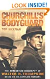 Churchill's Bodyguard - The Authorised Biography of Walter H. Thompson