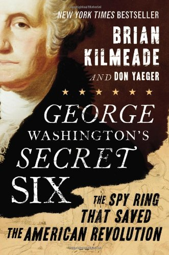 George Washington's Secret Six: The Spy Ring That Saved the American Revolution: Brian Kilmeade, Don Yaeger: 9781595231031: Amazon.com: Books