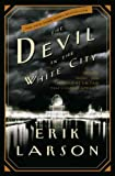 Devil In The White City. Murder, Magic, and Madness at the Fair that Changed America