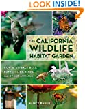 The California Wildlife Habitat Garden: How to Attract Bees, Butterflies, Birds, and Other Animals