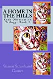 img - for A Home in the Hills: Keen Observation Trilogy: Book 2 (Volume 2) book / textbook / text book