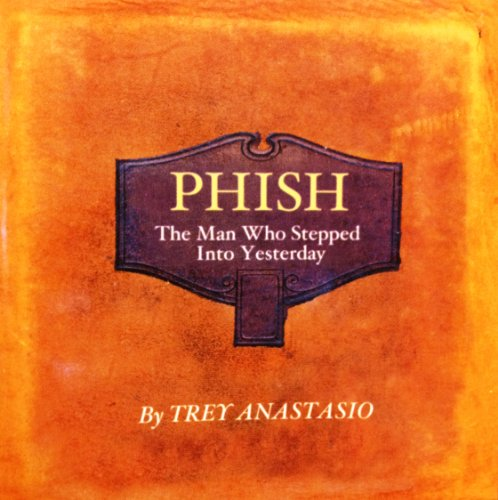 PHISH The Man Who Stepped Into Yesterday by PHISH TREY ANASTASIO