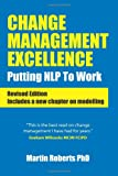 Change Management Excellence - revised edition: Putting NLP to Work