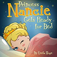 Princess Nancie Gets Ready for Bed Audiobook by Leela Hope Narrated by Wendy McCleskey