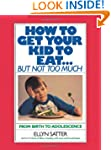 How to Get Your Kid to Eat: But Not T...