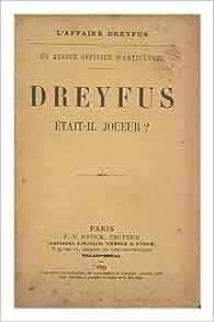 Affaire Dreyfus. Un ancien Officier d'Artillerie. Dreyfus: etait-il