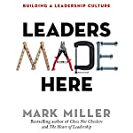 Leaders Made Here: Building a Leadership Culture | Mark Miller