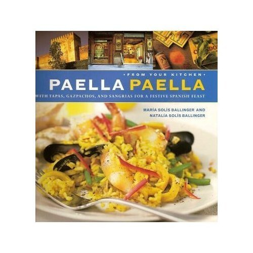 Paella Paella with Tapas, Gazpachos, and Sangrias For A Festive Spanish Feast (From Your Kitchen) by Maria Solis Ballinger, Natalia Solis Ballinger