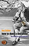 How to Dunk a Doughnut: Using Science in Everyday Life (0297607561) by Len Fisher