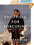 Shopping for Porcupine: A Life in Arc...
