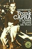 Autobiografia Frank Capra/ Frank Capra Autobiography: El Nombre Delante Del Titulo/ the Name Before the Title
