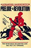 "Alex Rabinowitch, ""Prelude to Revolution: The Petrograd Bolsheviks and the July 1917 Uprising"" (Indiana UP, 2008)"